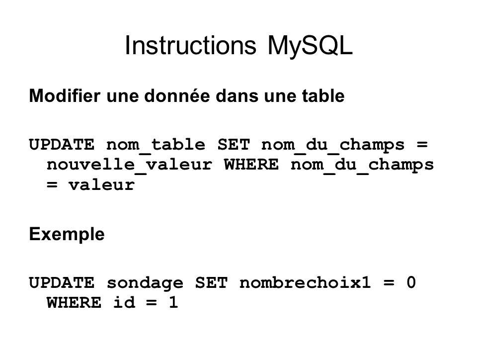 Instructions MySQL Effacer un enregistrement DELETE FROM nom_table WHERE nom_du_champs = valeur