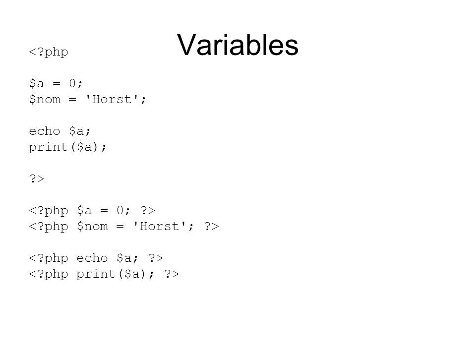 Variables <?php $a = 0; $nom = Horst ; echo $a; print($a); ?>