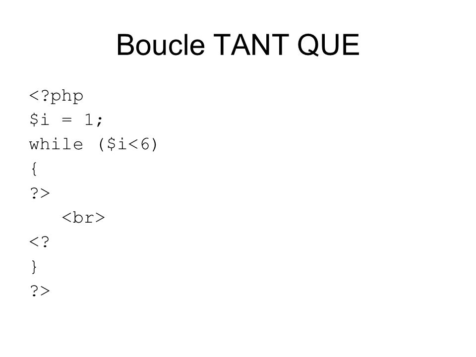 Boucle TANT QUE <?php $i = 1; while ($i<6) { ?> <? } ?>