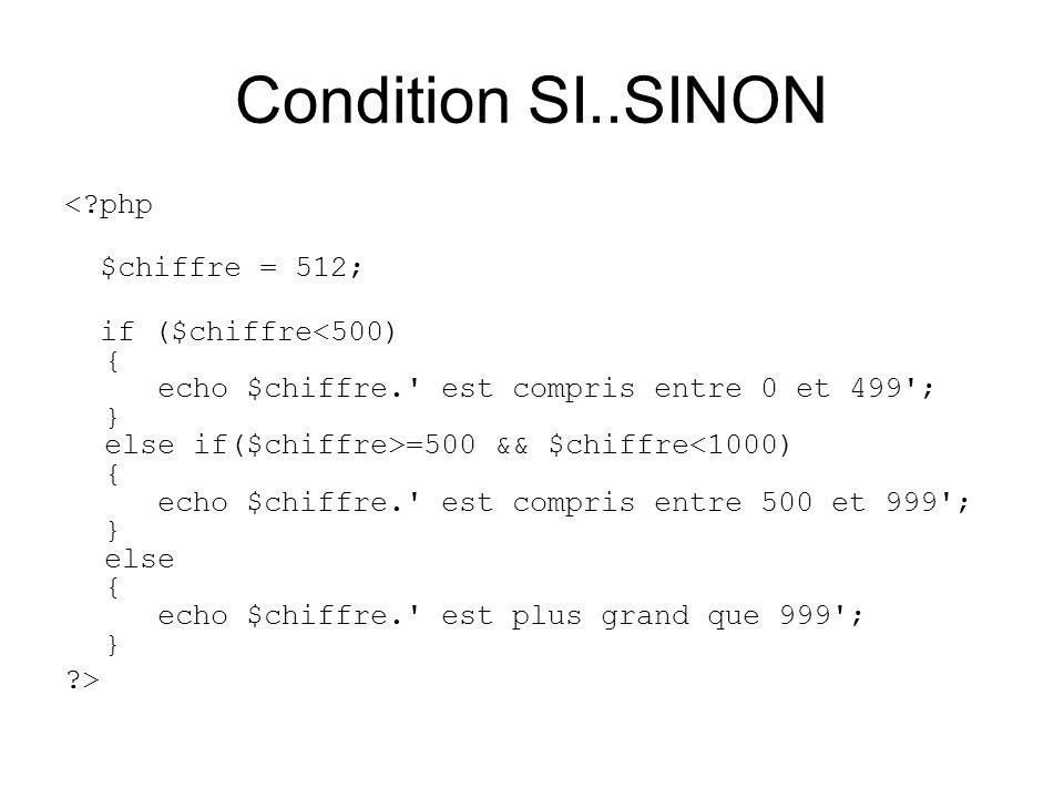 Condition SI..SINON <?php $chiffre = 512; if ($chiffre =500 && $chiffre<1000) { echo $chiffre.' est compris entre 500 et 999'; } else { echo $chiffre.