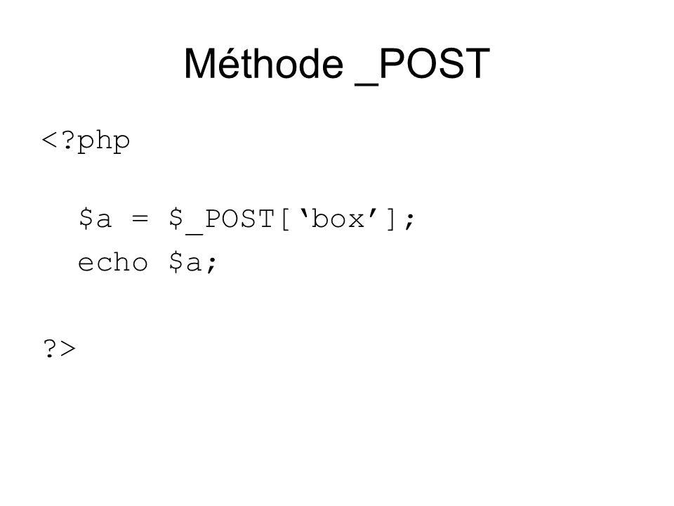 Méthode _POST <?php $a = $_POST[box]; echo $a; ?>