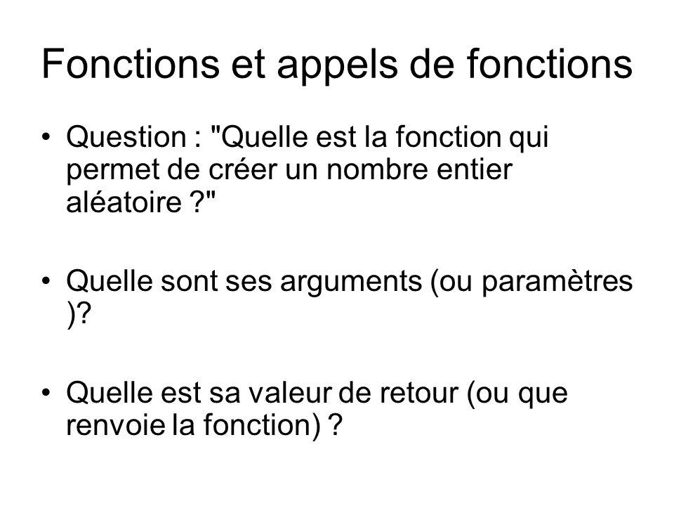 Fonctions et appels de fonctions Question : Quelle est la fonction qui permet de créer un nombre entier aléatoire Quelle sont ses arguments (ou paramètres ).