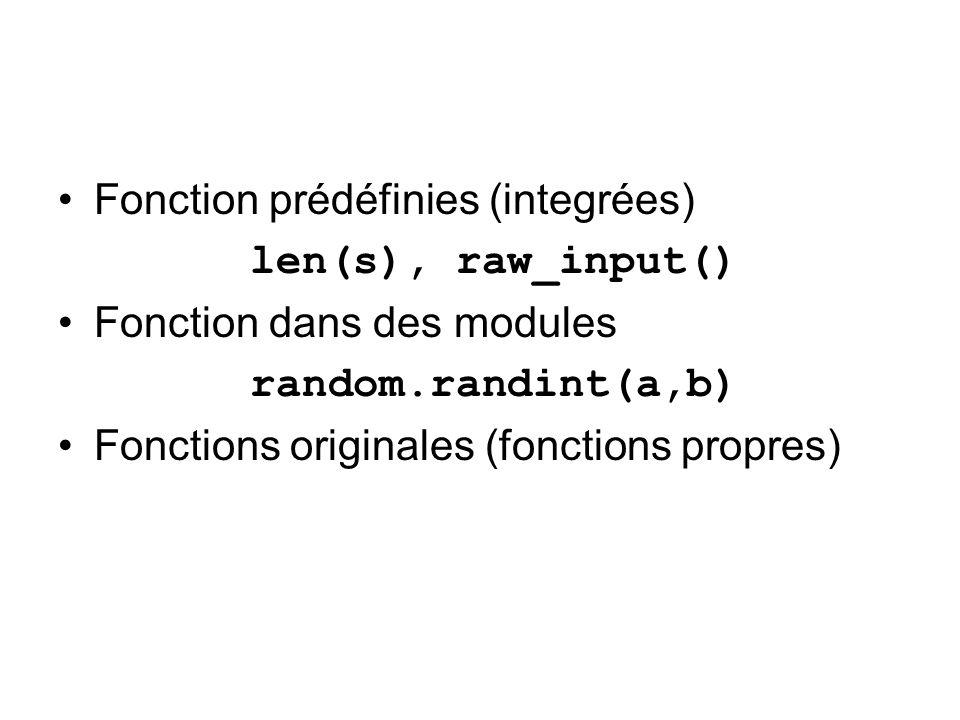 Fonction prédéfinies (integrées) len(s), raw_input() Fonction dans des modules random.randint(a,b) Fonctions originales (fonctions propres)