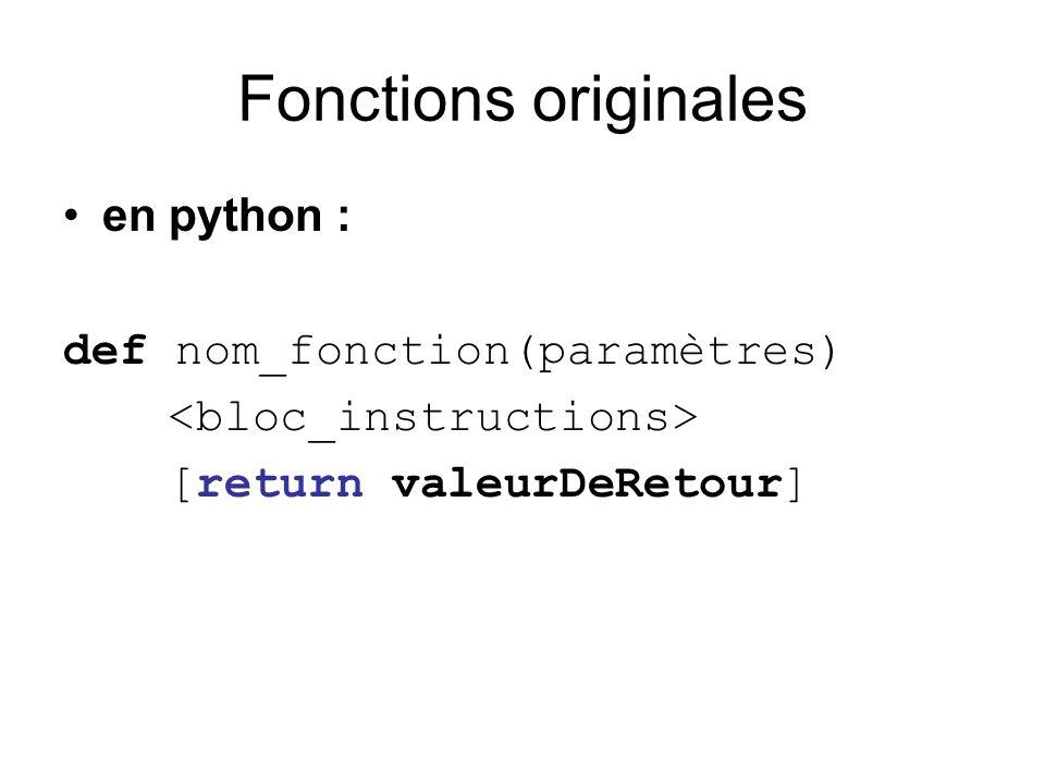 Fonctions originales en python : def nom_fonction(paramètres) [return valeurDeRetour]