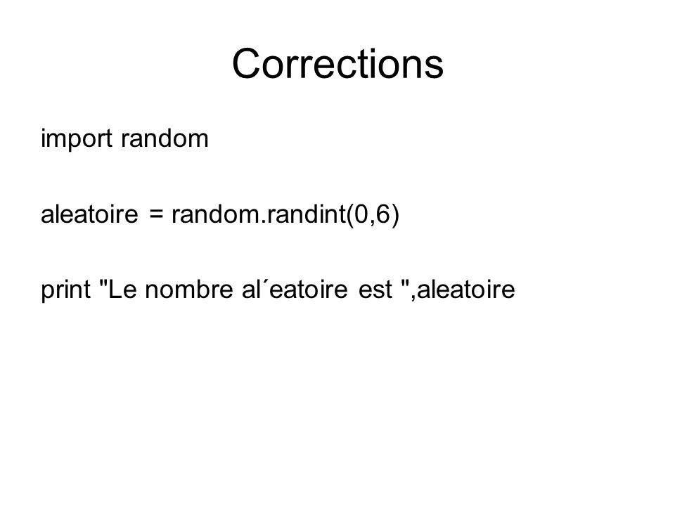 Corrections import random aleatoire = random.randint(0,6) print Le nombre al´eatoire est ,aleatoire
