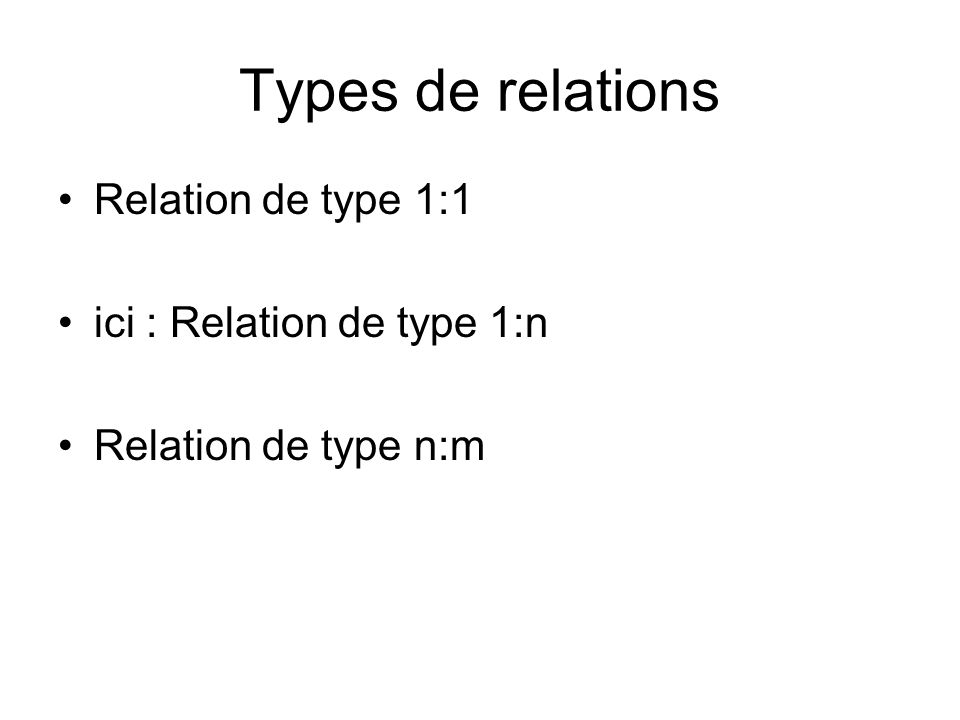 Types de relations Relation de type 1:1 ici : Relation de type 1:n Relation de type n:m