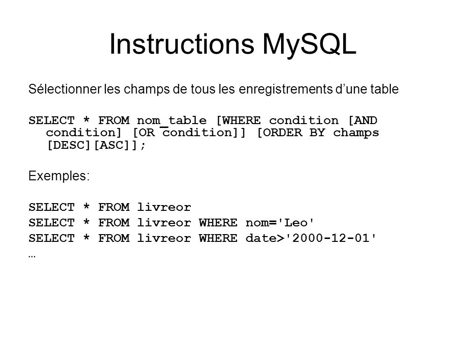 Instructions MySQL Sélectionner les champs de tous les enregistrements dune table SELECT * FROM nom_table [WHERE condition [AND condition] [OR conditi