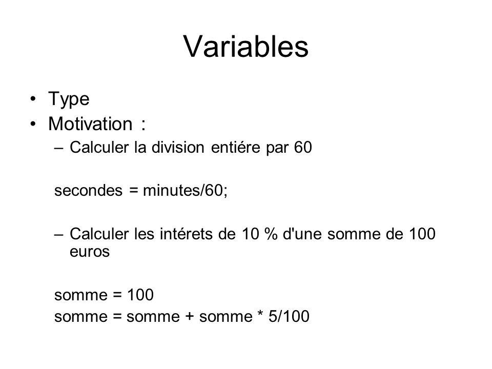 Variables Type Motivation : –Calculer la division entiére par 60 secondes = minutes/60; –Calculer les intérets de 10 % d'une somme de 100 euros somme