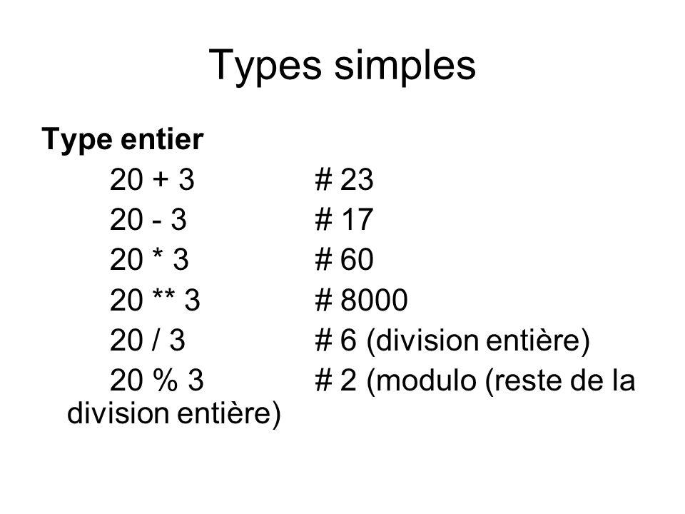 Types simples Type entier 20 + 3 # 23 20 - 3 # 17 20 * 3 # 60 20 ** 3 # 8000 20 / 3 # 6 (division entière) 20 % 3 # 2 (modulo (reste de la division en