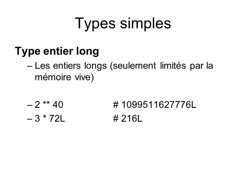 Types simples Type entier long –Les entiers longs (seulement limités par la mémoire vive) –2 ** 40 # 1099511627776L –3 * 72L # 216L