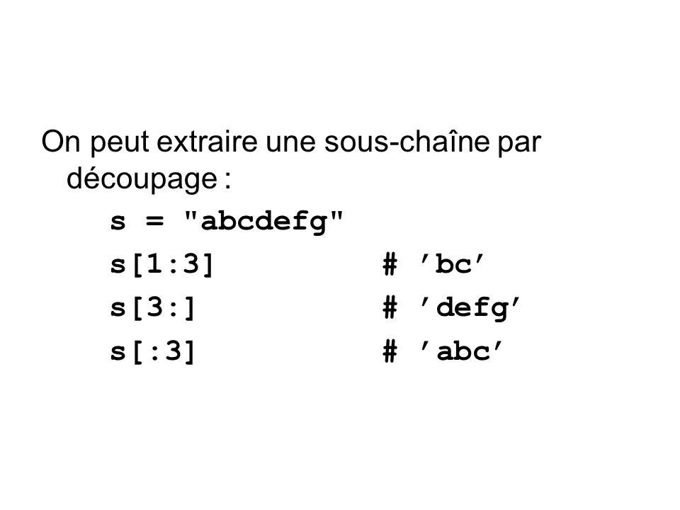 On peut extraire une sous-chaîne par découpage : s =