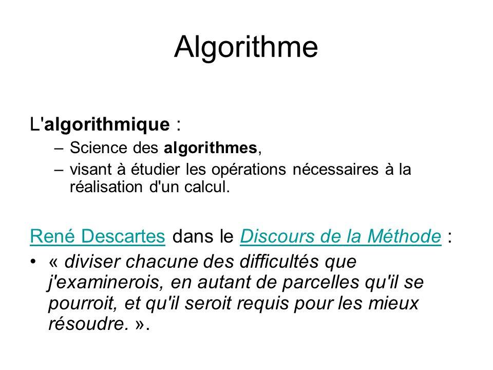 Algorithme L'algorithmique : –Science des algorithmes, –visant à étudier les opérations nécessaires à la réalisation d'un calcul. René DescartesRené D