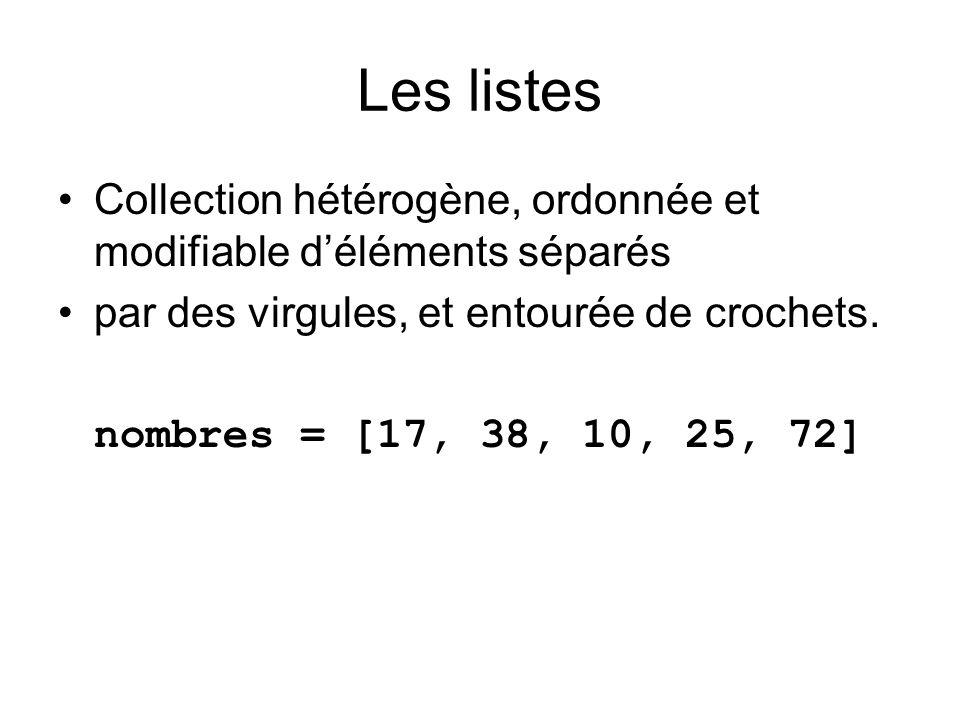 Les listes Collection hétérogène, ordonnée et modifiable déléments séparés par des virgules, et entourée de crochets. nombres = [17, 38, 10, 25, 72]