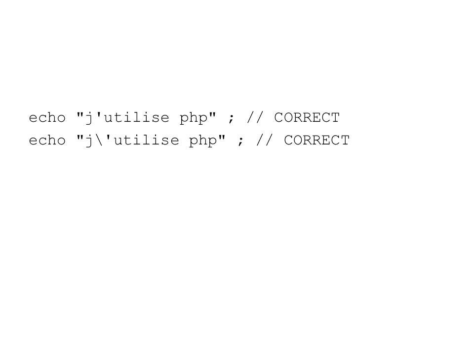 echo j utilise php ; // CORRECT echo j\ utilise php ; // CORRECT