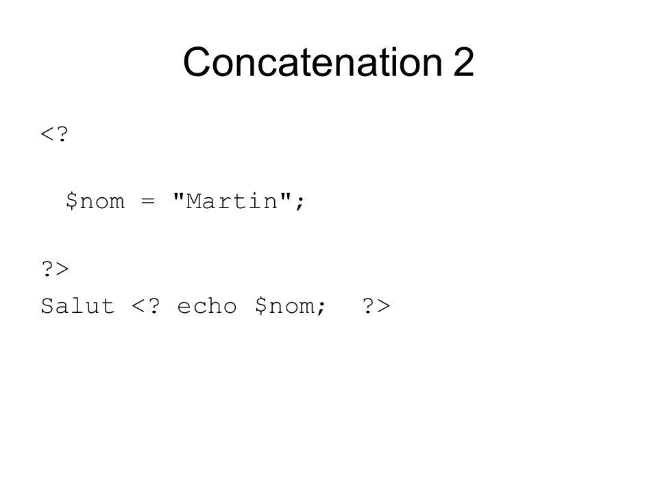 Concatenation 2 < $nom = Martin ; > Salut