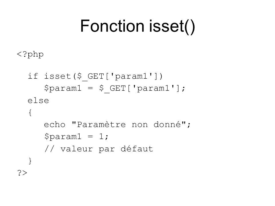 Fonction isset() < php if isset($_GET[ param1 ]) $param1 = $_GET[ param1 ]; else { echo Paramètre non donné ; $param1 = 1; // valeur par défaut } >
