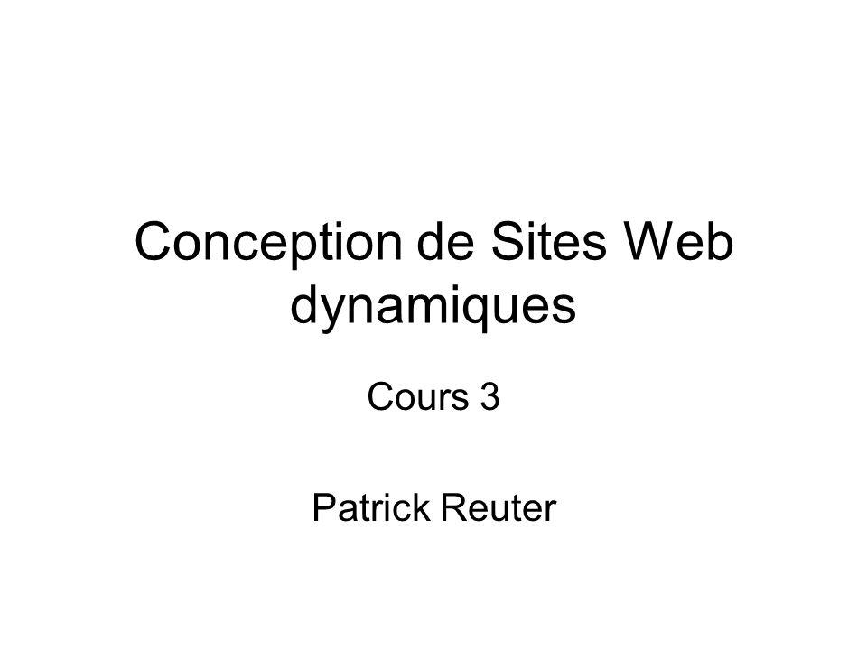 Conception de Sites Web dynamiques Cours 3 Patrick Reuter