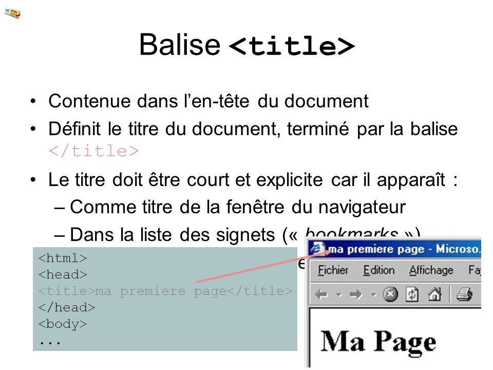 Balise Contenue dans len-tête du document Définit le titre du document, terminé par la balise Le titre doit être court et explicite car il apparaît :