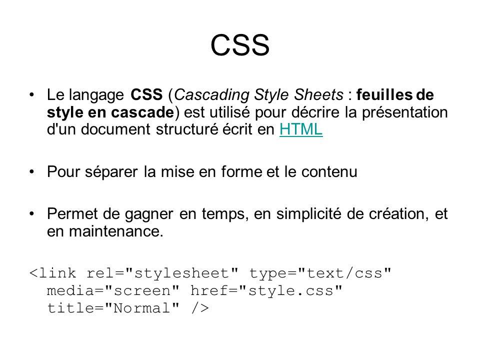 CSS Le langage CSS (Cascading Style Sheets : feuilles de style en cascade) est utilisé pour décrire la présentation d'un document structuré écrit en H