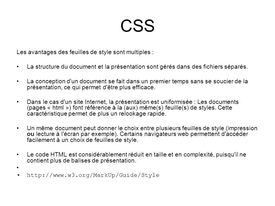 CSS Les avantages des feuilles de style sont multiples : La structure du document et la présentation sont gérés dans des fichiers séparés. La concepti