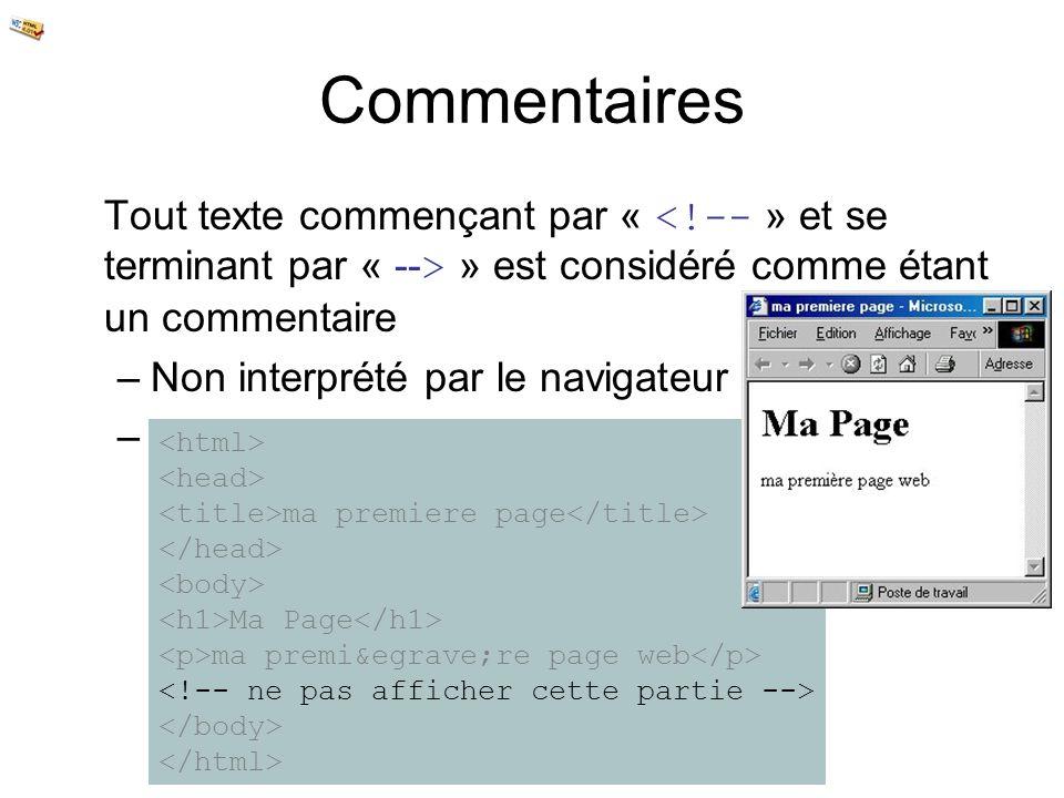Commentaires Tout texte commençant par « » est considéré comme étant un commentaire –Non interprété par le navigateur –Non affiché ma premiere page Ma