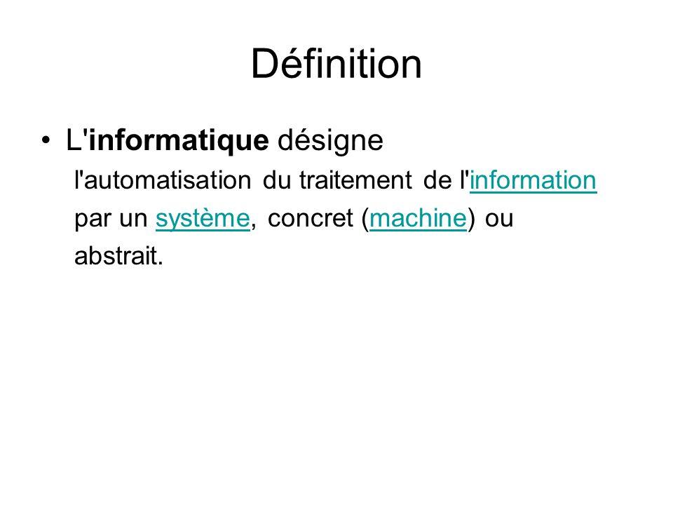 Définition L informatique désigne l automatisation du traitement de l informationinformation par un système, concret (machine) ousystèmemachine abstrait.