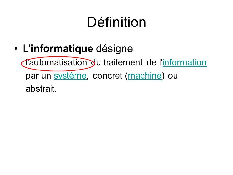 Définition L'informatique désigne l'automatisation du traitement de l'informationinformation par un système, concret (machine) ousystèmemachine abstra