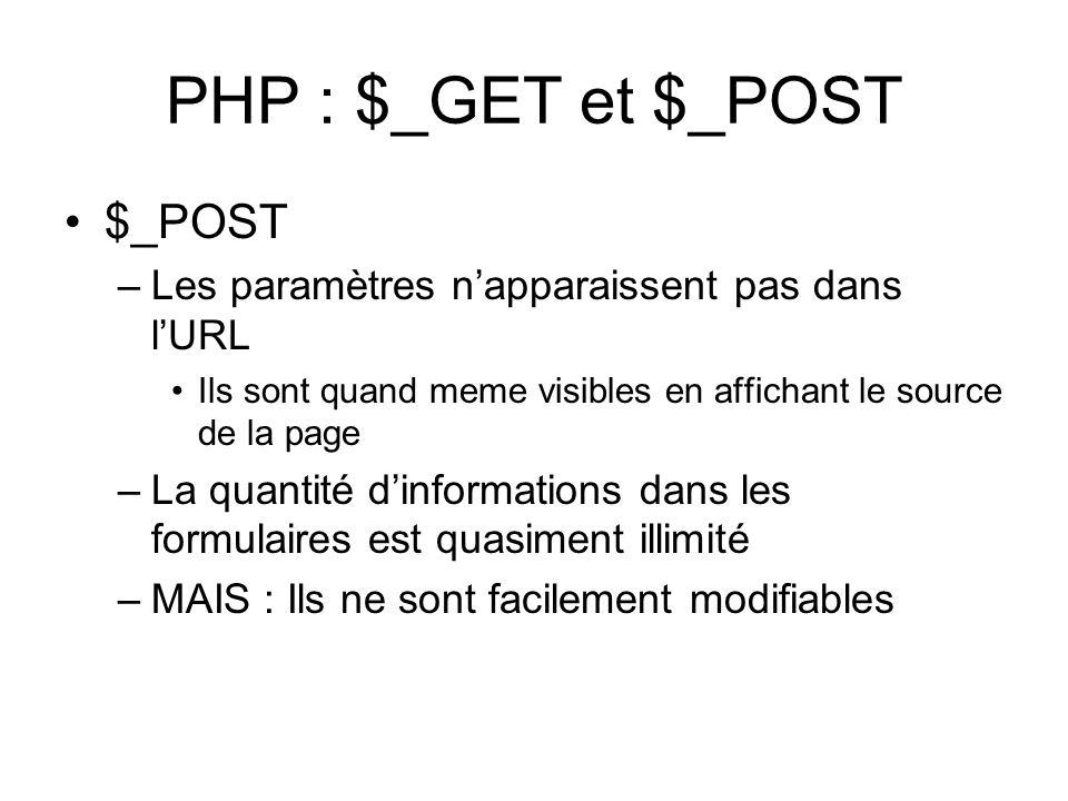 PHP : $_GET et $_POST $_POST –Les paramètres napparaissent pas dans lURL Ils sont quand meme visibles en affichant le source de la page –La quantité dinformations dans les formulaires est quasiment illimité –MAIS : Ils ne sont facilement modifiables