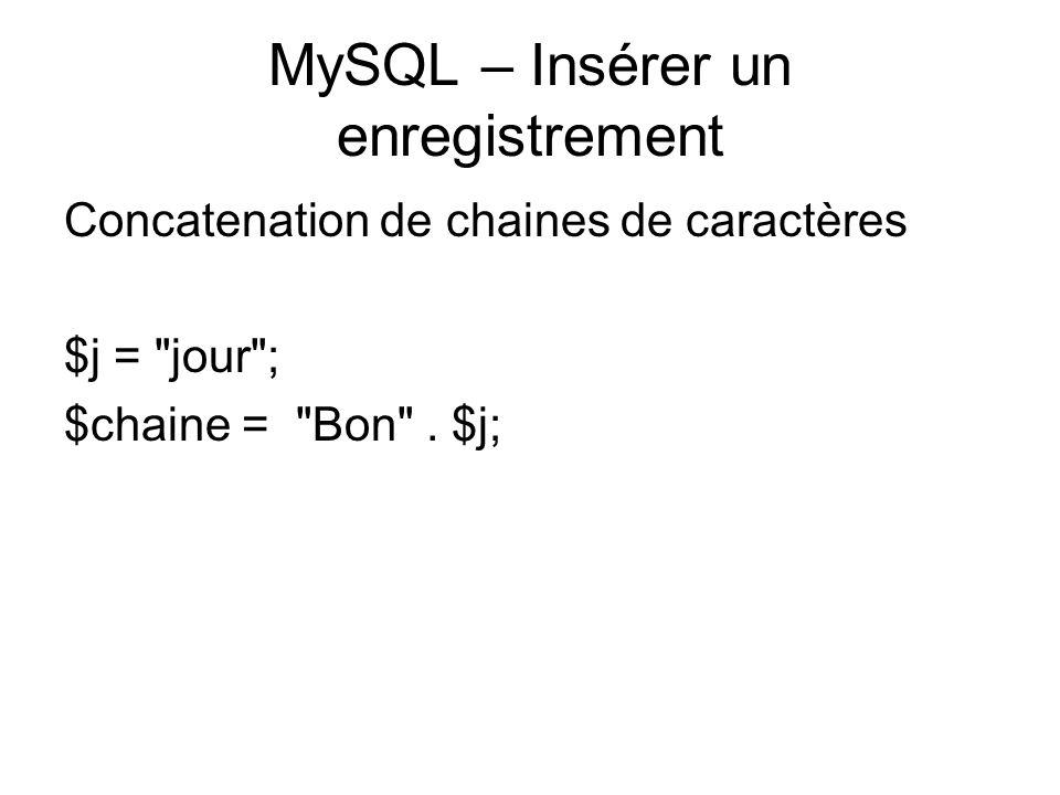 MySQL – Insérer un enregistrement Concatenation de chaines de caractères $j = jour ; $chaine = Bon .