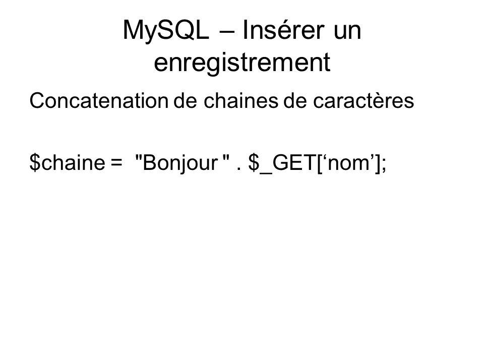 MySQL – Insérer un enregistrement Concatenation de chaines de caractères $chaine = Bonjour .