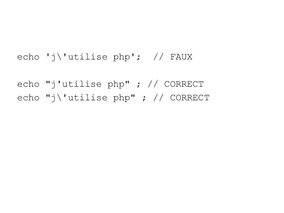 echo j\ utilise php ; // FAUX echo j utilise php ; // CORRECT echo j\ utilise php ; // CORRECT