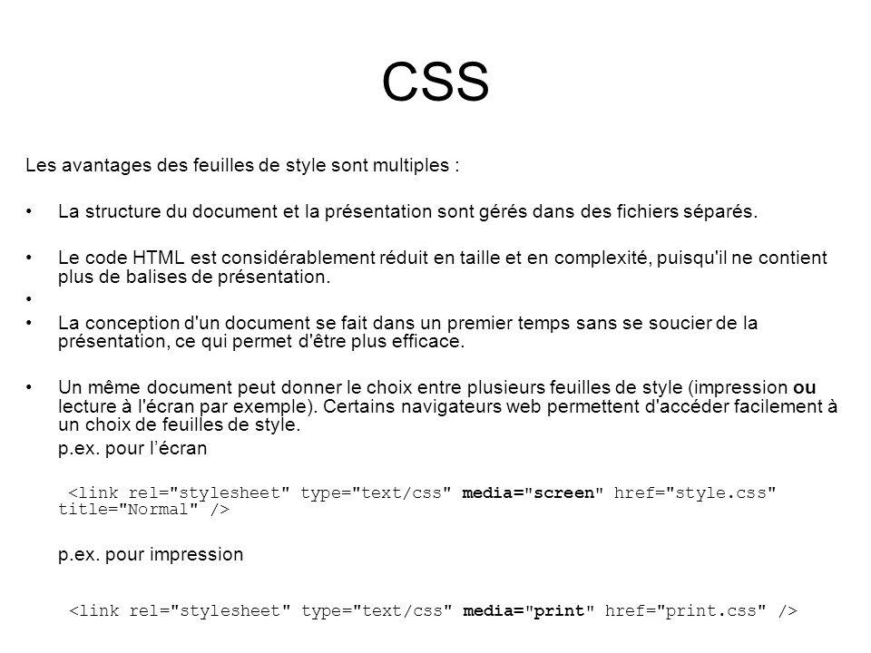 CSS Les avantages des feuilles de style sont multiples : La structure du document et la présentation sont gérés dans des fichiers séparés. Le code HTM