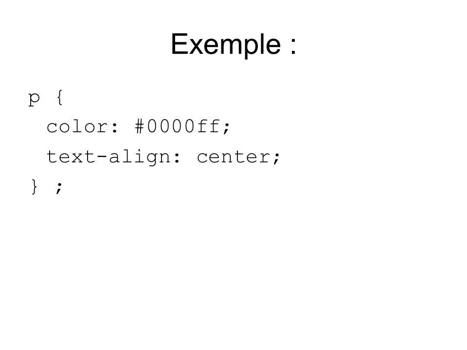 Priorités de CSS p { color: #D00E80; text-align: center; } p.vert { color: #008000; } p#mix2 { color: #0080FF; } p#mix3 { color: #0080FF; } Paragraphe 1 numero 2 Paragraphe 3 feuille.css index.php