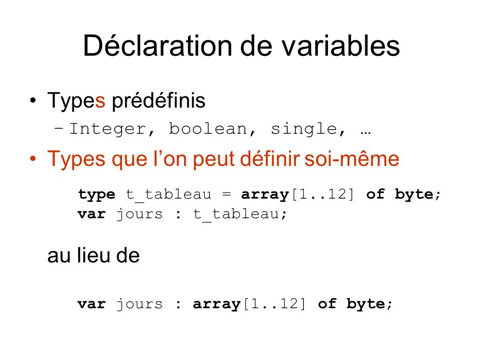 Déclaration de variables Type tableau : type t_tableau = array[1..MAX] of integer; var factoriel : t_tableau; Factoriel[1] := 1; Factoriel[2] := 2; Factoriel[3] := 6; Factoriel[4] := 24; Factoriel[5] := 120; Factoriel[6] := 720; …