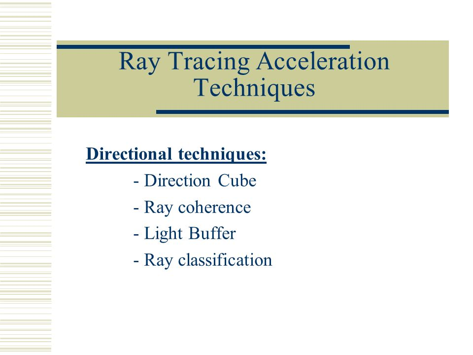 Directional techniques: - Direction Cube - Ray coherence - Light Buffer - Ray classification