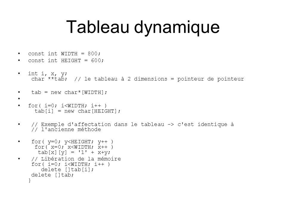 Tableau dynamique const int WIDTH = 800; const int HEIGHT = 600; int i, x, y; char **tab; // le tableau à 2 dimensions = pointeur de pointeur tab = ne