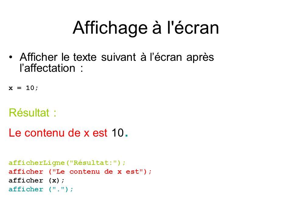 Affichage à l'écran Afficher le texte suivant à lécran après laffectation : x = 10; Résultat : Le contenu de x est 10. afficherLigne(