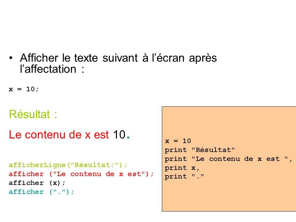 Afficher le texte suivant à lécran après laffectation : x = 10; Résultat : Le contenu de x est 10. afficherLigne(