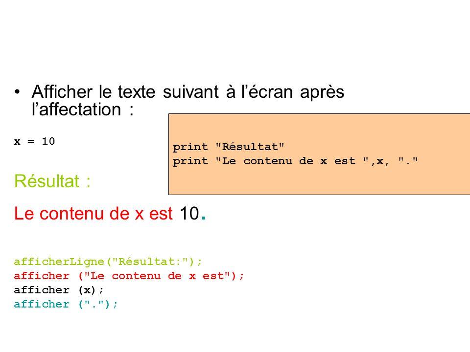 Afficher le texte suivant à lécran après laffectation : x = 10 Résultat : Le contenu de x est 10. afficherLigne(
