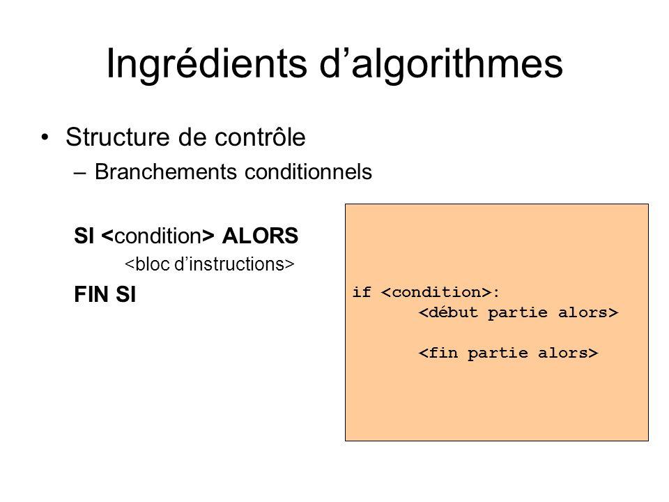 Ingrédients dalgorithmes Structure de contrôle –Branchements conditionnels SI ALORS FIN SI if :