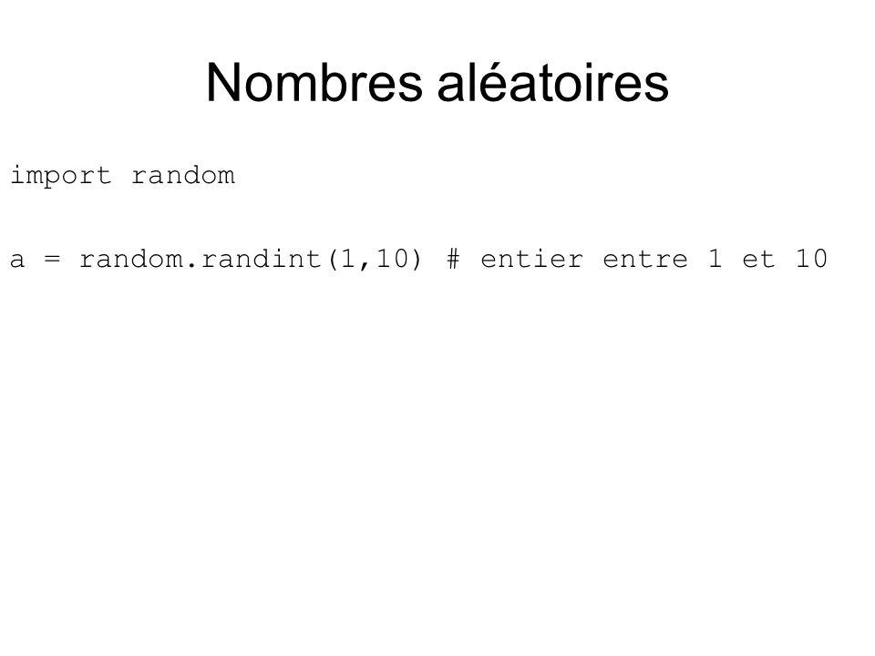 Nombres aléatoires import random a = random.randint(1,10) # entier entre 1 et 10