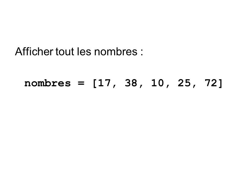 Afficher tout les nombres : nombres = [17, 38, 10, 25, 72]
