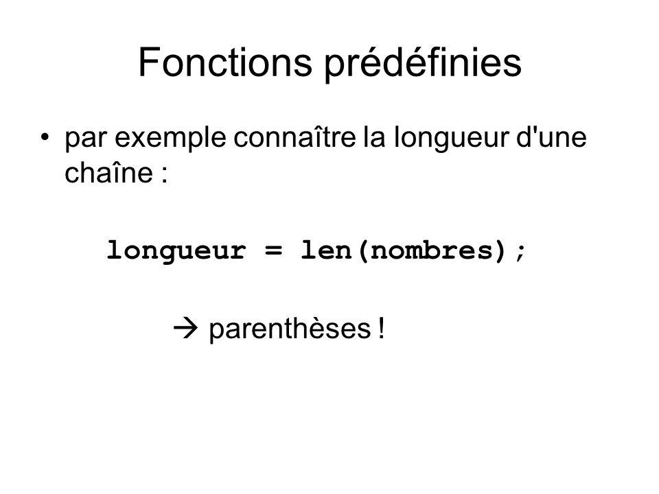 Fonctions prédéfinies par exemple connaître la longueur d'une chaîne : longueur = len(nombres); parenthèses !