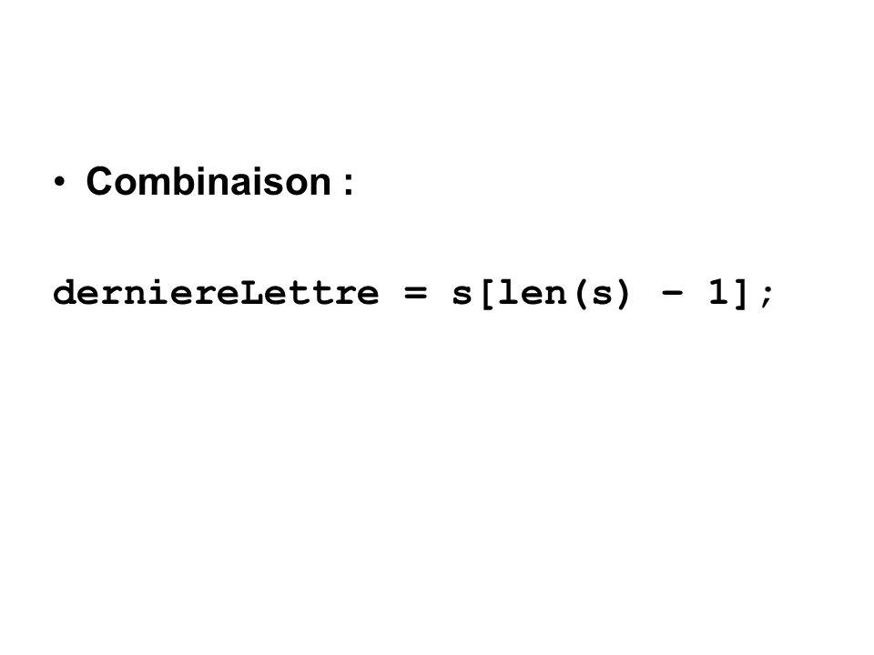 Combinaison : derniereLettre = s[len(s) – 1];