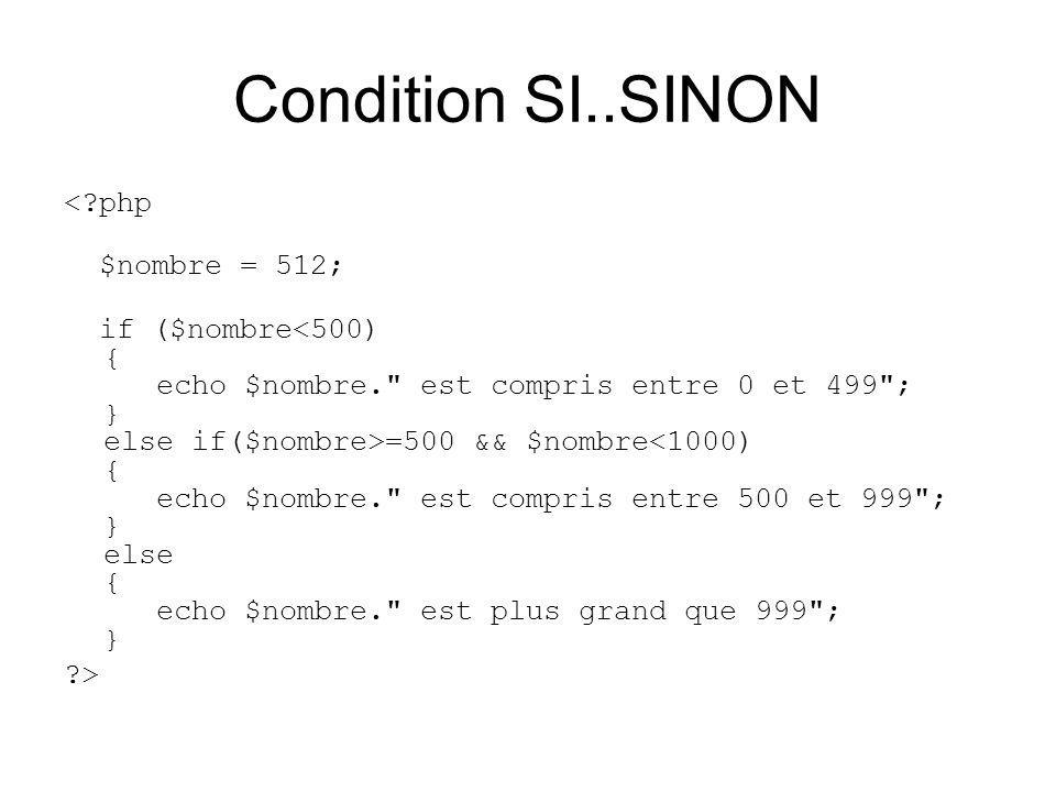 Condition SI..SINON < php $nombre = 512; if ($nombre =500 && $nombre<1000) { echo $nombre. est compris entre 500 et 999 ; } else { echo $nombre. est plus grand que 999 ; } >