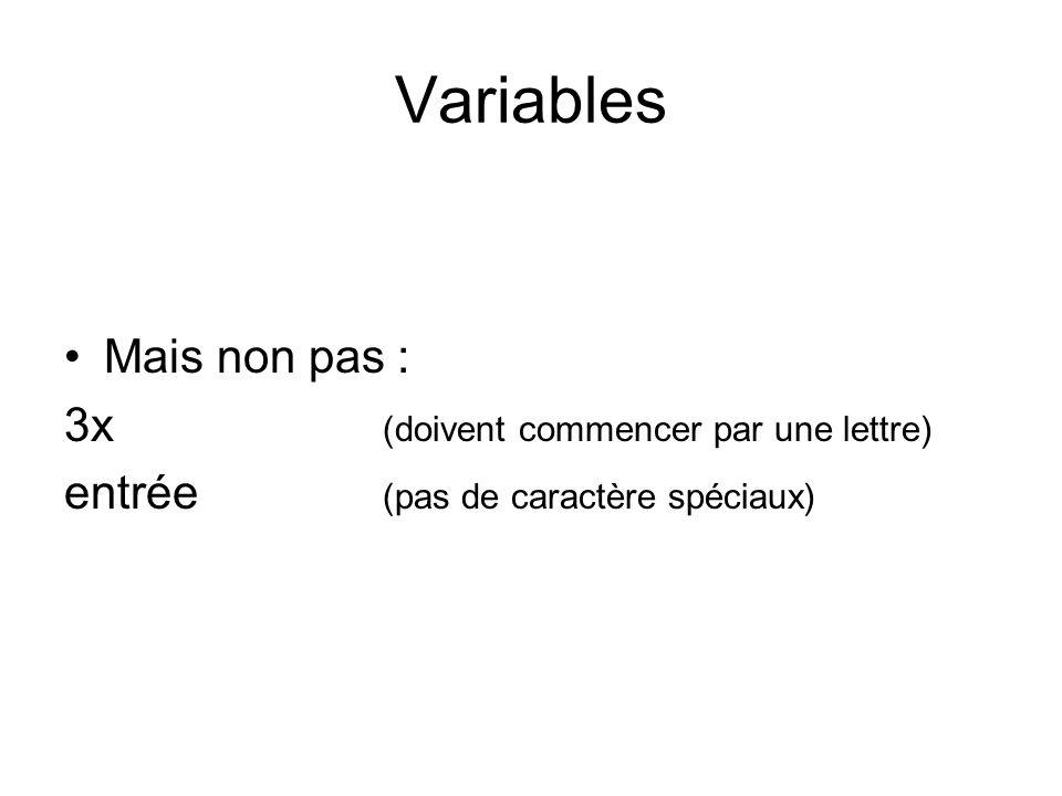 Variables Mais non pas : 3x (doivent commencer par une lettre) entrée (pas de caractère spéciaux)