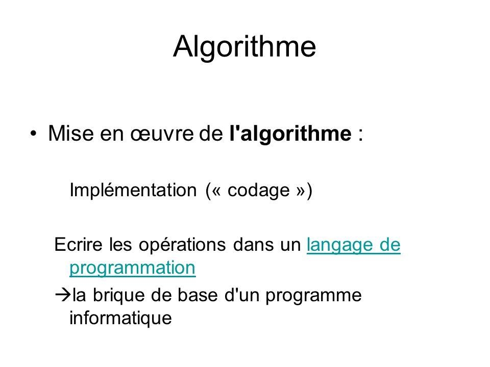 Algorithme Mise en œuvre de l'algorithme : Implémentation (« codage ») Ecrire les opérations dans un langage de programmationlangage de programmation