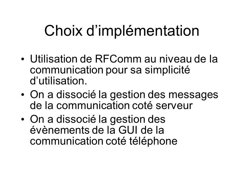Choix dimplémentation Utilisation de RFComm au niveau de la communication pour sa simplicité dutilisation.