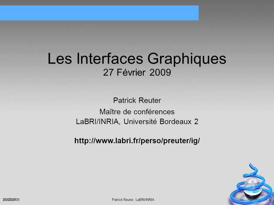 Patrick Reuter, LaBRI/INRIA26/03/2008 1 Les Interfaces Graphiques 27 Février 2009 Patrick Reuter Maître de conférences LaBRI/INRIA, Université Bordeau