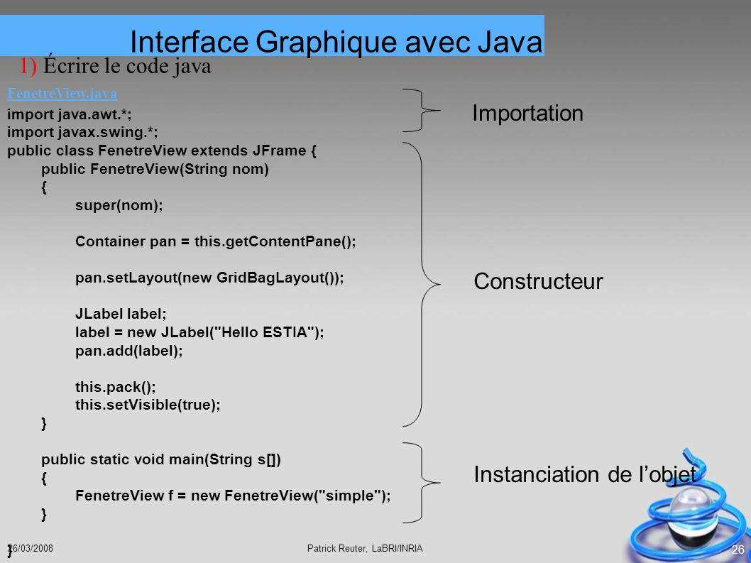 Patrick Reuter, LaBRI/INRIA26/03/2008 26 import java.awt.*; import javax.swing.*; public class FenetreView extends JFrame { public FenetreView(String
